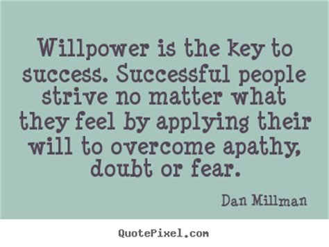 Dan Millman picture quote - Willpower is the key to